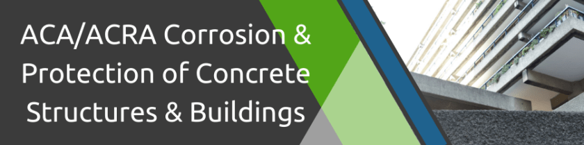 ACA/ACRA Corrosion & Protection of Concrete Structures & Buildings