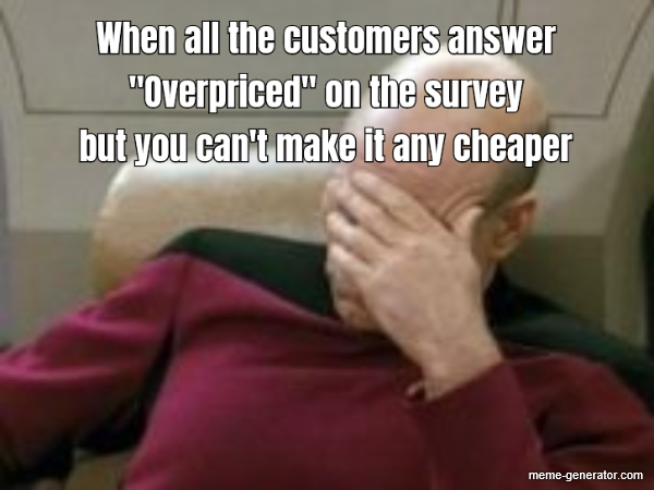 "When all the customers answer ""Overpriced"" - Meme Generator"