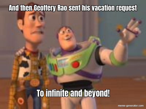 And Then Geoffery Rao Sent His Vacation Request To Infinite And Beyond Meme Generator