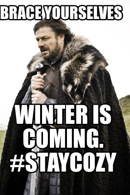 Winter Is Coming Meme Generator : winter, coming, generator, Creator, Funny, Brace, Yourselves, Winter, Coming., #StayCozy, Generator, MemeCreator.org!