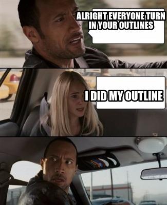 Outline Meme : outline, Creator, Funny, Alright, Everyone, Outlines, Outline, Generator, MemeCreator.org!