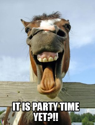 Party Time Meme : party, Creator, Funny, Party, Yet?!!, Generator, MemeCreator.org!