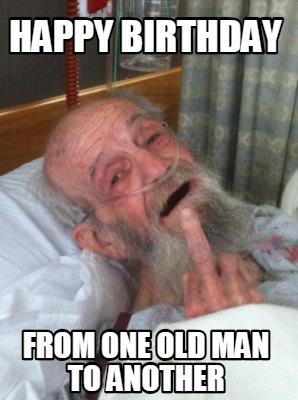 Happy Birthday Old Man Meme : happy, birthday, Creator, Funny, Happy, Birthday, Another, Generator, MemeCreator.org!