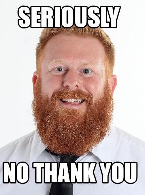 No No Thank You Meme : thank, Creator, Funny, Seriously, Thank, Generator, MemeCreator.org!