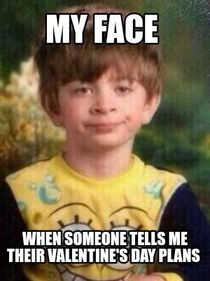 My Face When Meme Generator : generator, Creator, Funny, Someone, Tells, Their, Valentine's, Plans, Generator, MemeCreator.org!