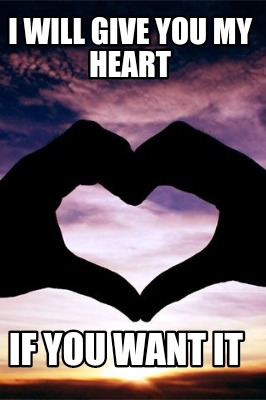 You Have My Heart Meme : heart, Creator, Funny, Heart, Generator, MemeCreator.org!