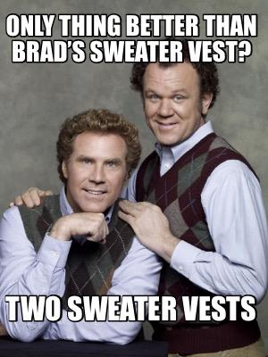 Vest Meme : Creator, Funny, Thing, Better, Brad's, Sweater, Vest?, Vests, Generator, MemeCreator.org!