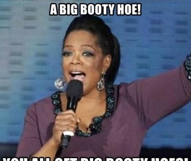 Oprah Winfrey You Get A Big Booty Hoe You Get A Big Booty Hoe