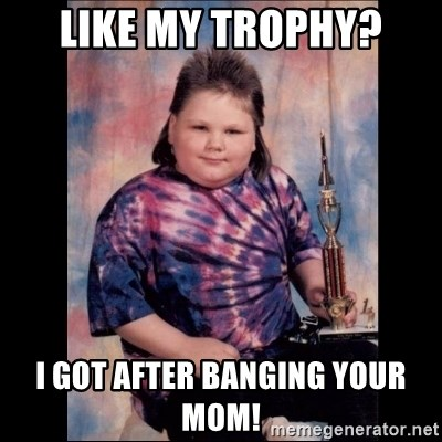 I Got After Banging Your Mom Trophy Mullet Kid