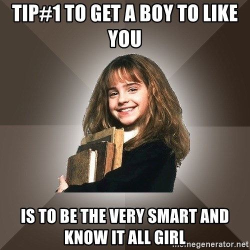 Tip#1 To get a boy to like you Is to be the very smart and ...