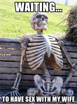 Wife Sex Meme : Waiting..., Waiting, Skeleton, Generator