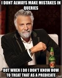 Queries Meme : queries, ALWAYS, MISTAKES, QUERIES, DON'T, TREAT, PREDICATE, Don't, Always, Generator