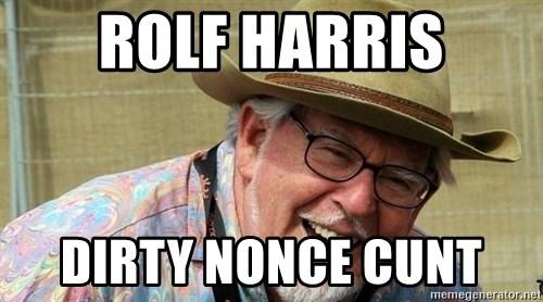 ROLF HARRIS DIRTY NONCE CUNT  Rolf Harris  Meme Generator