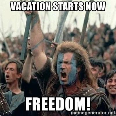 Vacation Starts Now Freedom Brave Heart Freedom Meme Generator