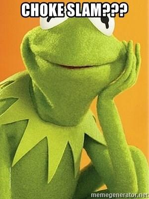 Kermit Getting Choked : kermit, getting, choked, CHOKE, SLAM???, Kermit, Generator