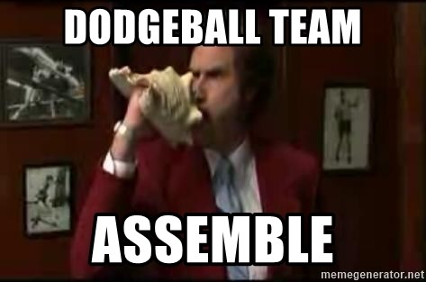 Whatever you want to say, there's a meme for that. Dodgeball Team Assemble Anchorman Conch Meme Generator
