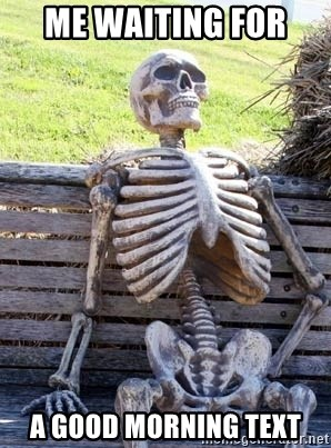 Good Morning Text Meme : morning, Waiting, Morning, Skeleton, Generator