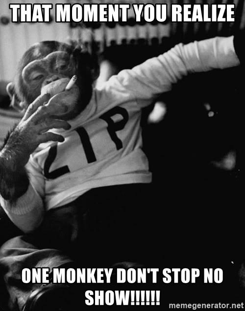 No Show Meme : Moment, REALIZE, Monkey, Don't, Show!!!!!!, SMOKING, MONKEY, Generator