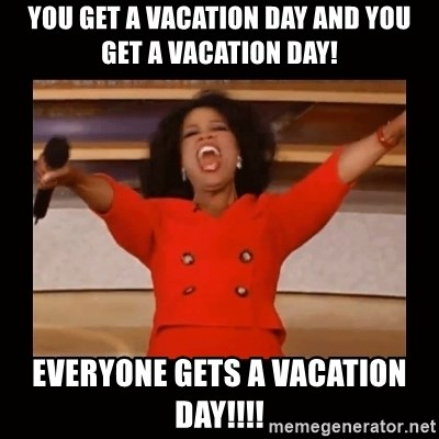 You Get A Vacation Day And You Get A Vacation Day Everyone Gets A Vacation Day Oprah Meme Generator