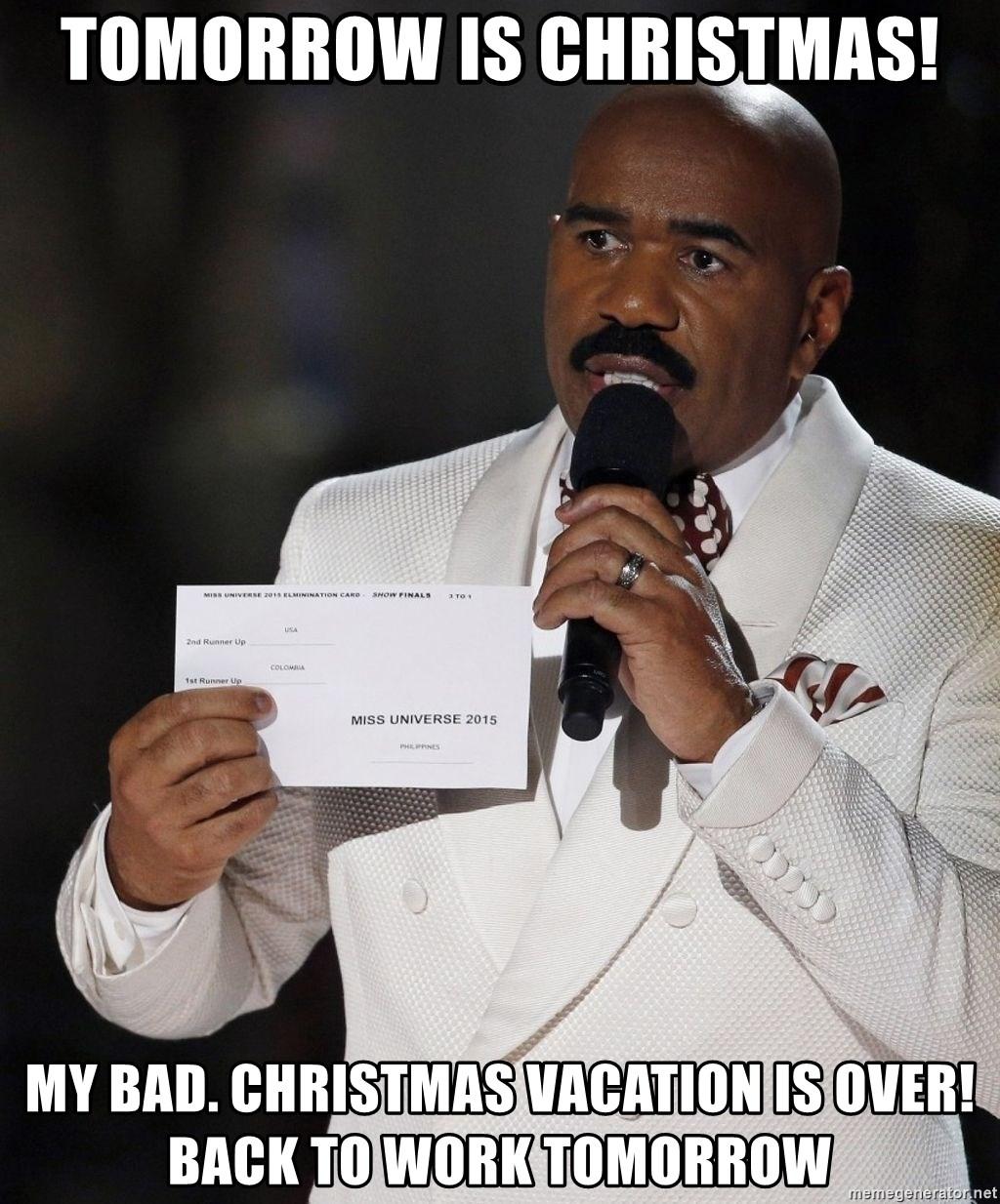 Tomorrow Is Christmas My Bad Christmas Vacation Is Over Back To Work Tomorrow Steve Harvey Miss Universe Meme Meme Generator