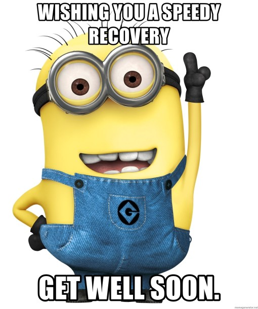 WISHING YOU A SPEEDY RECOVERY GET WELL SOON. - Despicable Me Minion | Meme  Generator