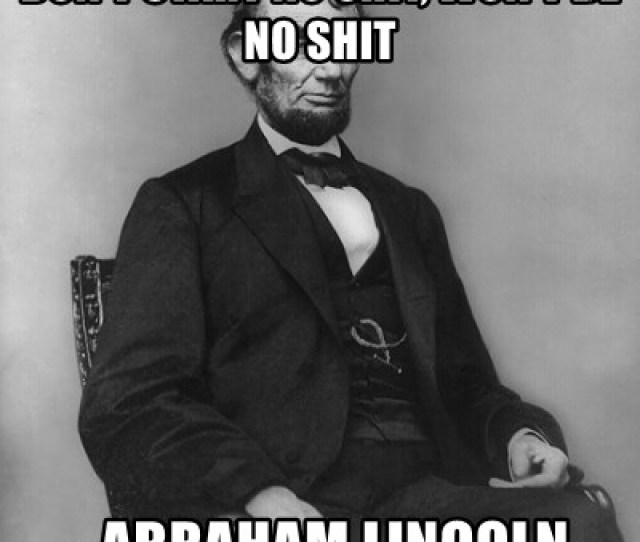 Abraham Lincoln Dont Start No Shit Wont Be No Shit