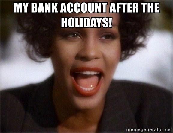 My Bank Account After The Holidays Whitney Houston Bodyguard Meme Generator