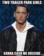 Eminem Trailer Park : eminem, trailer, Trailer, Girls, Gonna, Ousside, Eminem, Generator