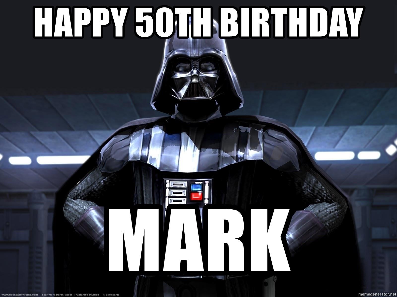 Happy 50th Birthday Mark Star Wars Darth Vader Meme