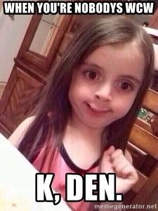 K Den Meme : You're, NoBodys, Little, Generator