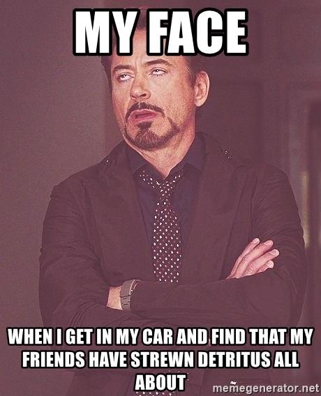 My Face When Meme Generator : generator, Friends, Strewn, Detritus, About, Stark, Generator