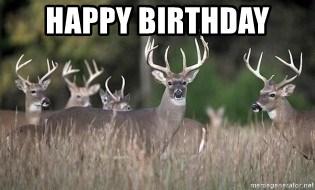 Happy Birthday Deer Hunting Season Meme Generator