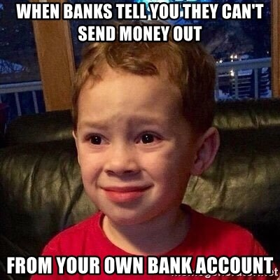 When Banks Tell You They Can T Send Money Out From Your Own Bank Account Gavin Meme Meme Generator