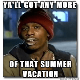 As A Teacher On The Last Day Of Summer Vacation Meme Guy