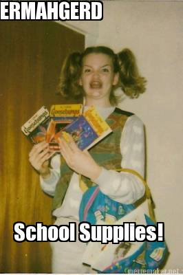 School Supplies Meme : school, supplies, Maker, ERMAHGERD, School, Supplies!, Generator!