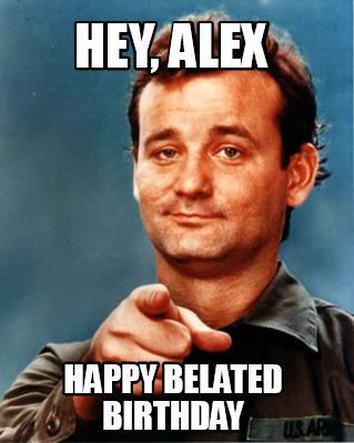 Belated Happy Birthday Meme : belated, happy, birthday, Maker, Happy, Belated, Birthday, Generator!