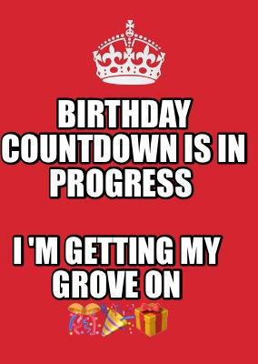 Birthday Countdown Meme : birthday, countdown, Maker, BIRTHDAY, COUNTDOWN, PROGRESS, GETTING, GROVE, ????????????, Generator!