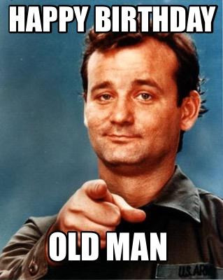 Happy Birthday Old Man Meme : happy, birthday, Maker, Happy, Birthday, Generator!