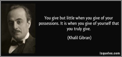 quote-you-give-but-little-when-you-give-of-your-possessions-it-is-when-you-give-of-yourself-that-you-khalil-gibran-70823