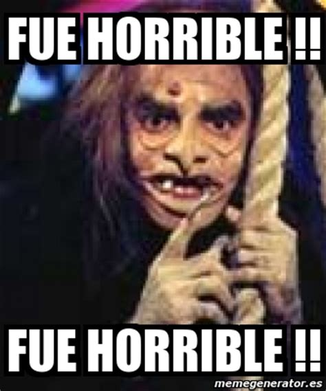 Fue Horrible Meme : horrible, Horrible, Memes