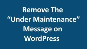 Video – Remove Under Maintenance Message – WordPress