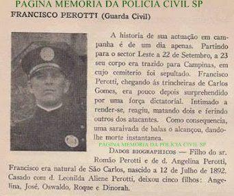 Guarda Civil Francisco Perotti, participou da Revolução de 1.932, sendo morto em combate em 23 de setembro de 1.932.