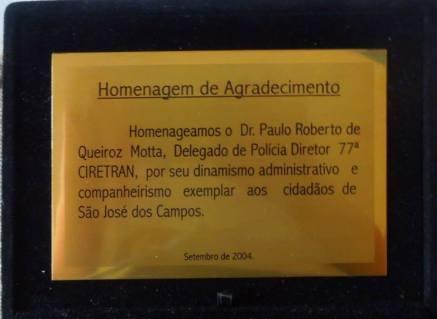 Homenagem de Agradecimento ao Delegado de Polícia Diretor da 77ª CIRETRAN de São José dos Campos, Paulo Roberto de Queiroz Motta, em setembro de 2.004.