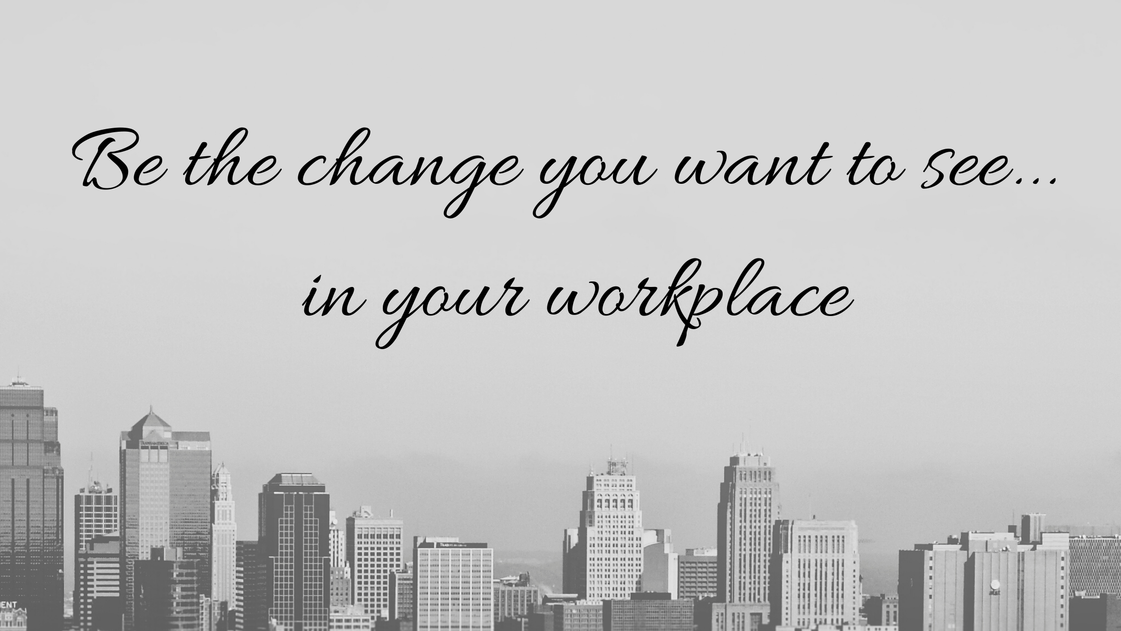 How To Make Your Workplace A Better Place
