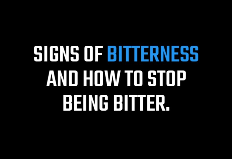 Signs of Bitterness, How to Stop Being Bitter,