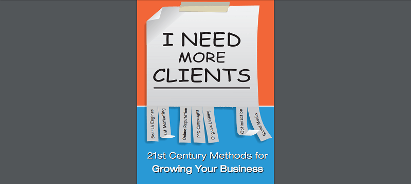 "New Book ""I NEED MORE CLIENTS"": A Guide To Access New Business Clients"