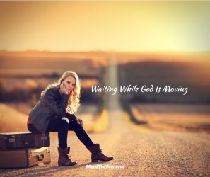 Waiting While God Is Moving