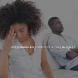Overcoming The Obsticles in Your Marriage
