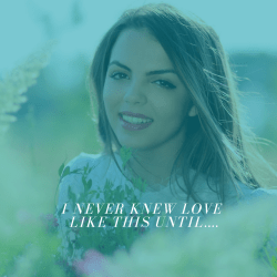 I Never Knew Love Like This Until….
