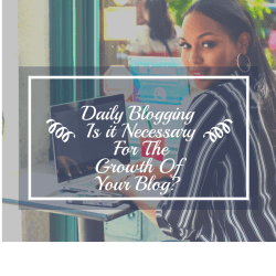 Daily Blogging Is it Necessary For The Growth Of Your Blog?